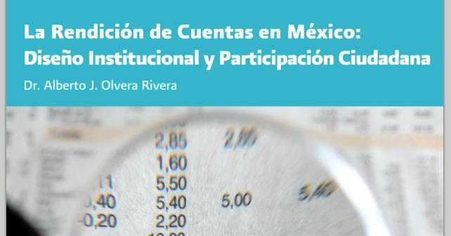 La Rendición de Cuentas en México: Diseño Institucional y Participación Ciudadana por Dr. Alberto J. Olvera Rivera