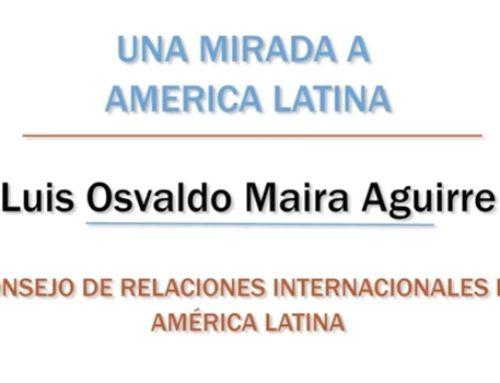 Una mirada a América Latina – Luis Osvaldo Maira Aguirre