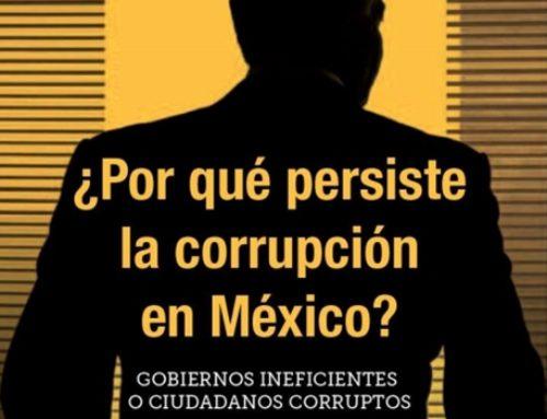 ¿Por qué persiste la corrupción en México? Gobiernos ineficientes o ciudadanos corruptos