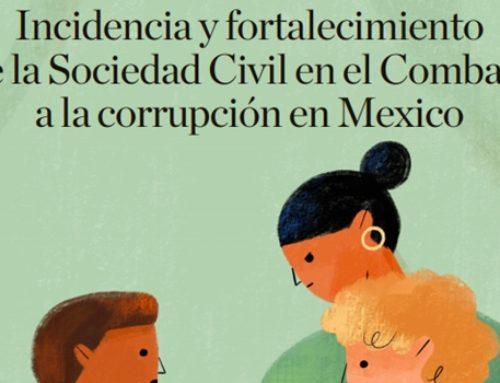 Incidencia y fortalecimiento de la Sociedad Civil en el Combate a la corrupción en México