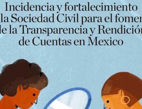 Incidencia y fortalecimiento de la Sociedad Civil para el fomento de la Transparencia y Rendición de Cuentas en México